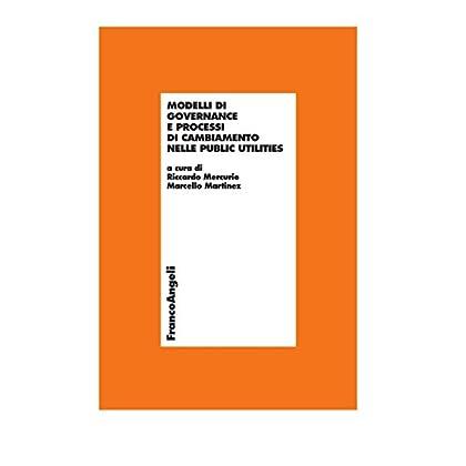 Modelli Di Governance E Processi Di Cambiamento Nelle Public Utilities (Economia - Ricerche Vol. 794)