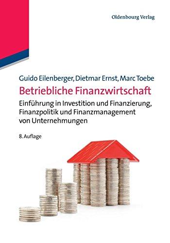 Betriebliche Finanzwirtschaft: Einführung in Investition und Finanzierung, Finanzpolitik und Finanzmanagement von Unternehmungen: Einführung in ... zu Geld, Börse, Bank und Versicherung)
