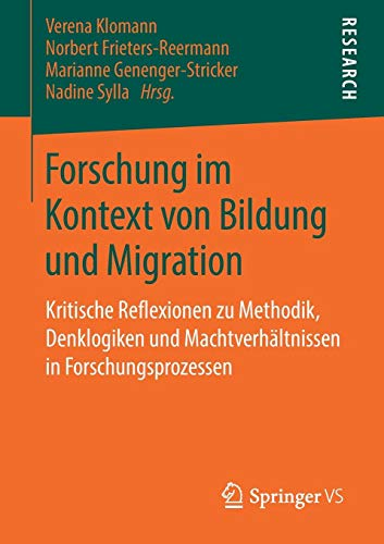 Forschung im Kontext von Bildung und Migration: Kritische Reflexionen zu Methodik, Denklogiken und Machtverhältnissen in Forschungsprozessen