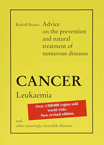 Cancer-Leukaemia: Advice on the prevention and natural treatment of numerous diseases