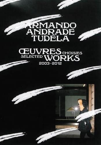 Armando Andrade Tudela : Oeuvres choisies : deux mille trois, quatre, cinq, six, sept, huit, neuf, dix, onze, douze