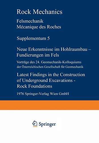 Neue Erkenntnisse im Hohlraumbau ― Fundierungen im Fels / Latest Findings in the Construction of Underground Excavations ― Rock Foundations: Vorträge ... Mecanique des roches. Supplementa, Band 5)