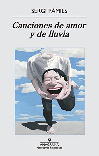 Canciones De Amor Y De Lluvia (Narrativas hispánicas) por Sergi Pàmies Bertran
