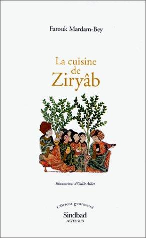 LA CUISINE DE ZIRYAB. Propos de tables, impressions de voyages et recettes pouvant servir d'initiation pratique à la gastronomie arabe