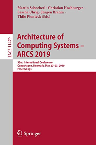Architecture of Computing Systems - ARCS 2019: 32nd International Conference, Copenhagen, Denmark, May 20-23, 2019, Proceedings (Lecture Notes in Computer Science Book 11479) (English Edition)