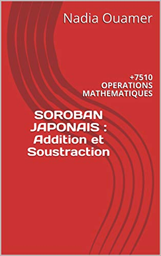 Couverture du livre SOROBAN JAPONAIS : ADDITION ET SOUSTRACTION: +7510 OPERATIONS MATHEMATIQUES
