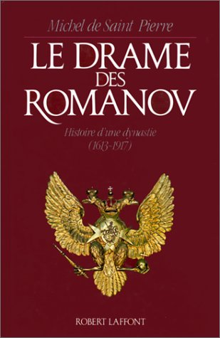 Le drame des Romanov: Histoire d'une dynastie : 1613-1917 par Michel de Saint Pierre