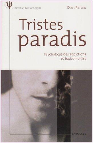Tristes paradis : Psychologie des addictions et toxicomanies