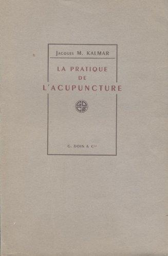 La Pratique de l'acupuncture : Par le Dr Jacques M. Kalmar par Jacques-M. Kalmar