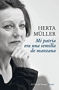 Mi patria era una semilla de manzana par Herta Müller