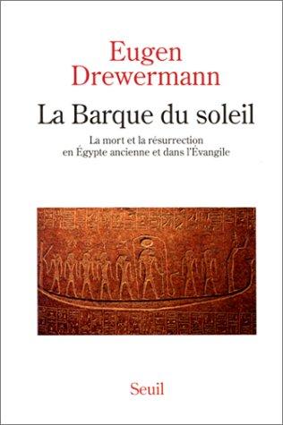 La Barque du soleil : La mort et la résurrection en Egypte ancienne et dans l'Evangile