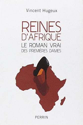 Reines d'Afrique : Le roman vrai des premières dames par Vincent Hugeux