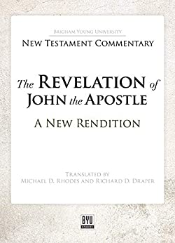 The Revelation of John the Apostle: A New Rendition (Brigham Young University New Testament Commentary) (English Edition) di [Rhodes, Michael D., Draper, Richard D.]