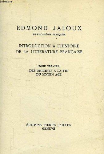 Introduction à l'histoire de la littérature française. tome premier. des origines à la fin du moyen-age. par Jaloux Edmond .