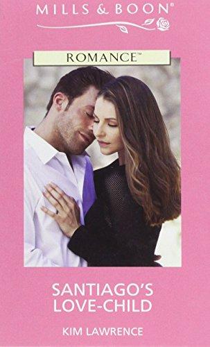 Santiago's Love-Child (Mills & Boon Romance)