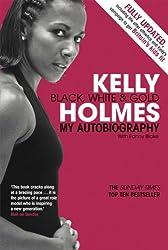 Kelly Holmes: Black, White & Gold: My Autobiography
