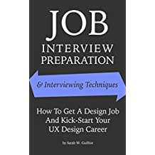 Job Interview Preparation and Interviewing Techniques: How to get a Design Job and kick-start your UX Design Career (job interview preparation, interviewing ... career success Book 2) (English Edition)