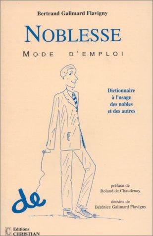Noblesse : Mode d'emploi par Bertrand Galimard Flavigny