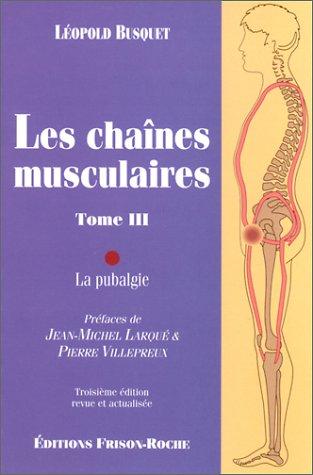 Les chaînes musculaires : La pubalgie, tome 3, 3e édition