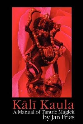 [(Kali Kaula : A Manual of Tantric Magick)] [By (author) Jan Fries] published on (September, 2010)