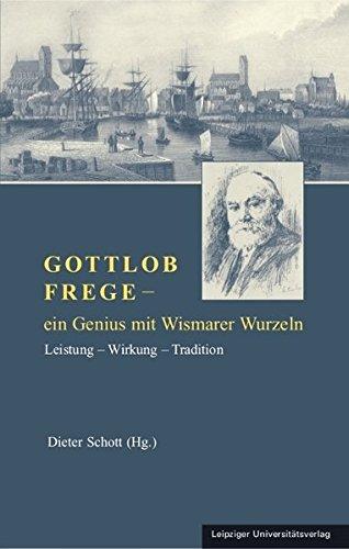 Gottlob Frege - ein Genius mit Wismarer Wurzeln: Leistung - Wirkung - Tradition