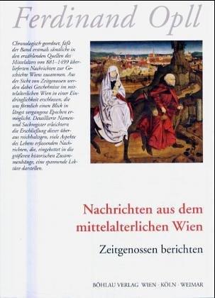 Nachrichten aus dem mittelalterlichen Wien. Zeitgenossen berichten