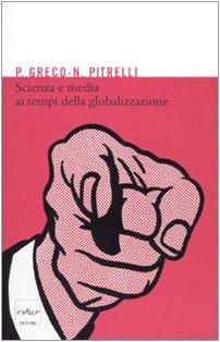 Scienza e media ai tempi della globalizzazione di [Greco Pietro, Pitrelli Nico]
