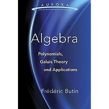 Algebra: Polynomials, Galois Theory and Applications (Aurora: Dover Modern Math Originals)