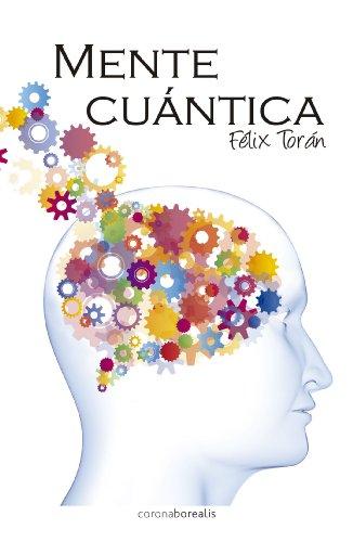 Mente cuántica: Un proyecto hacia la felicidad por Felix Torán