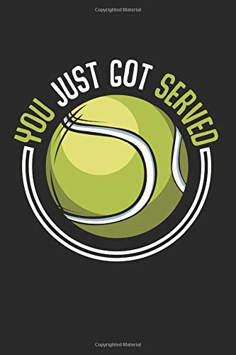 You Just Got Served: Tennis Court Games Lesson Outfits Funny Match Composition College Notebook and Diary to Write In / 140 Pages of Ruled Lined & Blank Paper / 6