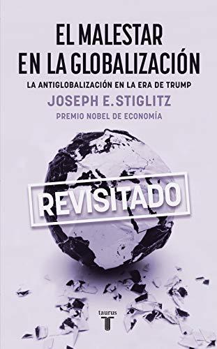 El Malestar En La Globalización (Revisitado) / Globalization and Its Discontents