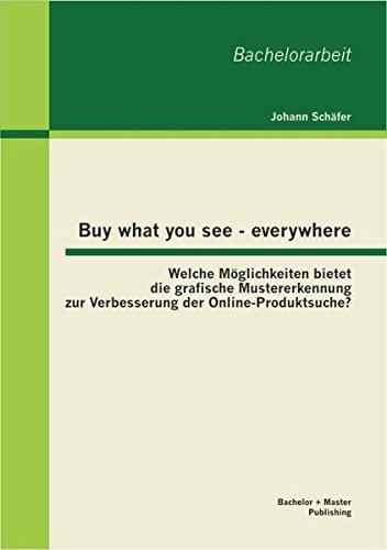 Buy what you see - everywhere: Welche Möglichkeiten bietet die grafische Mustererkennung zur Verbesserung der Online-Produktsuche? (Glass Google Project)