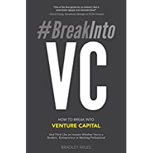 #BreakIntoVC: How to Break Into Venture Capital And Think Like an Investor Whether You're a Student, Entrepreneur or Working Professional (Venture Capital Guidebook Book 1) (English Edition)