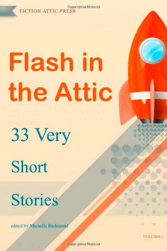 Flash in the Attic: 33 Very Short Stories (Flash in the Attic Flash Fiction Atnhology)