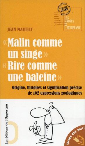 [EPUB] Malin comme un singe, rire comme une baleine : origine, histoire et signification précise de 102 expressions zoologiques