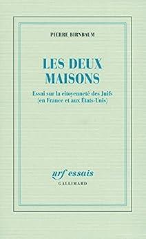 Les deux maisons: Essai sur la citoyenneté des Juifs (en France et aux États-Unis) par [Birnbaum, Pierre]