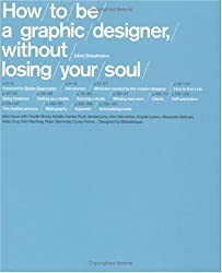 How To Be a Graphic Designer Without Losing Your Soul by Shaughnessy, Adrian (2005) Paperback