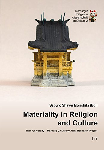 Materiality in Religion and Culture: Tenri University - Marburg University Joint Research Project (Marburger Religionswissenschaft Im Diskurs, Band 2)