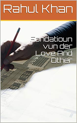 Fondatioun vun der Love And Other (Luxembourgish Edition)