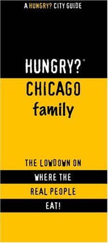 Hungry? Chicago Family: The Lowdown on Where the Real People Eat! (Burton Kinder Weste)