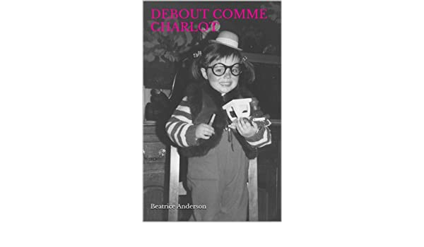 DEBOUT COMME CHARLOT (French Edition)