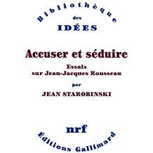 Accuser et séduire. Essais sur Jean-Jacques Rousseau