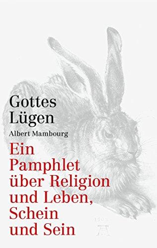 Gottes Lügen: Ein Pamphlet über Religion und Leben, Schein und Sein
