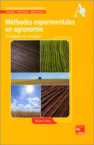METHODES EXPERIMENTALES EN AGRONOMIE. Pratique et analyse par Michel Vilain