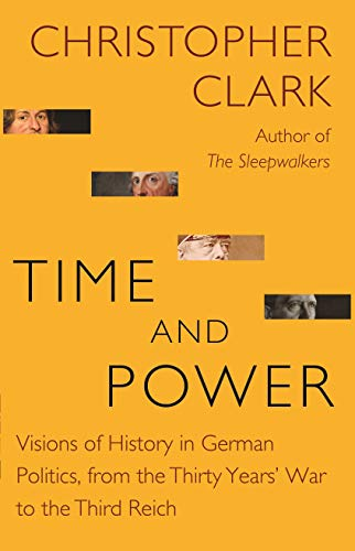 Time and Power: Visions of History in German Politics, from the Thirty Years' War to the Third Reich (The Lawrence Stone Lectures Book 11) (English Edition) por Christopher Clark