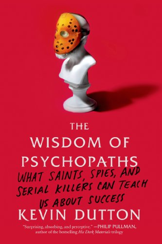The Wisdom of Psychopaths: What Saints, Spies, and Serial Killers Can Teach Us about Success por Kevin Dutton
