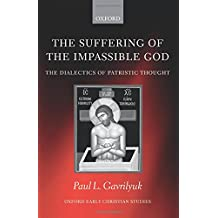 The Suffering of the Impassible God: The Dialectics of Patristic Thought (Oxford Early Christian Studies)