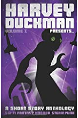 Harvey Duckman Presents... Volume 2: (A Collection of Sci-Fi, Fantasy, Steampunk and Horror Short Stories) Paperback