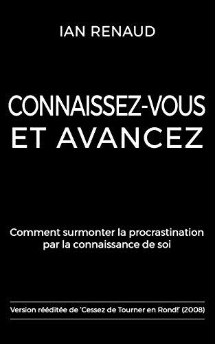 Connaissez-Vous et Avancez: Comment surmonter la procrastination par la connaissance de soi par Ian Renaud