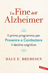 La fine dell'Alzheimer: Il primo programma per prevenire e combattere il declino cognitivo (Italian Edition)